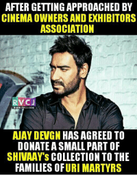 Family, Memes, and Respect: AFTERGETTINGAPPROACHED BY  CINEMA OWNERS ANDEXHIBITORS  ASSOCIATION  RVC J  WWWW. RVCJ.COM  AJAY DEVGN HAS AGREED TO  DONATE A SMALL PART OF  SHIVAAY'S COLLECTION TO THE  FAMILIES OFURI MARTYRS Ajay Devgn..Respect.