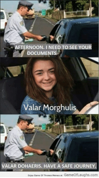 game of thrones meme: AFTERNOON. I NEED TO SE  YOUR  DOCUMEN  Valar Morghulis  A  VALAR DOHAERIS. HAVE A SAFE JOURNEY.  Enjoy Game Of Thrones Memes at GameofLaughs.com
