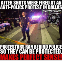 Memes, Police, and Dallas: AFTERSHOTS WERE FIRED ATAN  ANTI POLICE PROTESTIN DALLAS  IORARER  6898  PROTESTORS RAN BEHIND POLICE  SO THEY CAN BE PROTECTED  MAKES PERFECT SENSE!