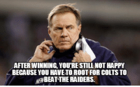 AFTERWINNING, YOURESTILL NOTHAPPY  BECAUSE YOU HAVETO ROOT FORCOLTSTO  BEAT THE RAIDERS  NEW Couldn't come up with a better Christmas meme. Merry Christmas, New England fans!