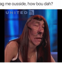 Funny, How, and Unite: ag me ousside, how bou dah?  UNITE D  Sn