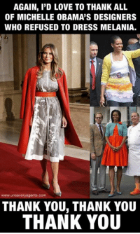 Sent in by Adrian, a patriot.: AGAIN, I'D LOVE TO THANK ALL  OF MICHELLE OBAMA'S DESIGNERS  WHO REFUSED TO DRESS MELANIA.  www.unsavoryagents.com  THANK YOU, THANK YOU  THANK YOU Sent in by Adrian, a patriot.