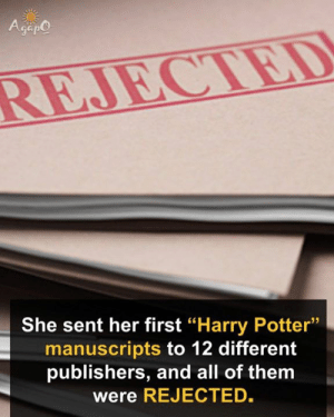 AgapO REJECTED She Sent Her First Harry Potter Manuscripts to 12
