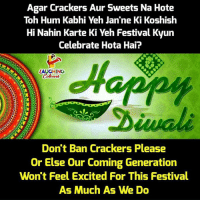 Festival, Indianpeoplefacebook, and Agar: Agar Crackers Aur Sweets Na Hote  Toh Hum Kabhi Yeh Jan'ne Ki Koshish  Hi Nahin Karte Ki Yeh Festival Kyun  Celebrate Hota Hai?  LAUGHING  Don't Ban Crackers Please  Or Else Our Coming Generation  Won't Feel Excited For This Festival  As Much As We Do #HappyDiwali