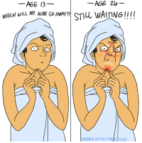 Memes, Andrea, and 🤖: -AGE 20  AGE 13  WHEN WILL MY ACNE Go AWAY?  STIU WAITING!!!!  ANDREA HICKEY  EGD This was supposed to END (From Andrea Hickey: https://www.facebook.com/andreahickeyart/)