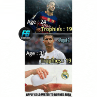 Memes, Goal, and Water: Age 24  Trophies 19  OFDOTY GOAL.  PIQUE3  Age 31  Trophies819  APPLY COLD WATER TO BURNED AREA Follow @footy.goal ⚽️