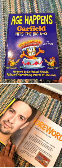 My hard copy arrived and I'm freaking out jfc why is my head so big https://t.co/fXsmMt1ssF: AGE HAPPENS  Garfield  HITS THE BIG 4-0  BY  Foreword by Lin-Manuel Miranda,  Pulitzer Prize winning creator of Hamilton   by Lin-Manu  el Mi  randa  suppose it began  order for  came to  Baby? sa dangling kitten  ended u  y sha  color) an  d differ  e cover, a  and sta  never  y world was My hard copy arrived and I'm freaking out jfc why is my head so big https://t.co/fXsmMt1ssF