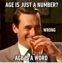 You are technically correct. Follow @9gag @9gagmobile 9gag literally madmen dondraper: AGE IS JUST A NUMBER?  WRONG  AGE IS A WORD You are technically correct. Follow @9gag @9gagmobile 9gag literally madmen dondraper