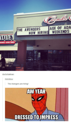 Aww yeahomg-humor.tumblr.com: AGE OF ADA  THE AVENGERS  NOW HIRING WEEKENDS  ADLE  DRINKS GOOD TIMES  1103  doctorbatman:  monobuu:  The Avengers are hiring!  AW YEAH  DRESSED TO IMPRESS  makeameme.org Aww yeahomg-humor.tumblr.com