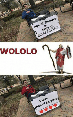 Love, Shit, and Dank Memes: Age of Empires  is  SHIT !!!  WOLOLO  CHANGE MY MIND  I love  Age of Empires WOLOLO!!!