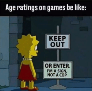 Be Like, Tumblr, and Blog: Age ratings on games be like:  KEEP  OUT  OR ENTER.  I'M A SIGN,  NOT A COP awesomesthesia:  Age ratings can't do anything to keep people out