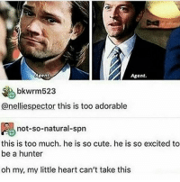 Memes, 🤖, and Hunter: Agent  Agent.  bkwrm523  @nelliespector this is too adorable  not-so-natural-spn  this is too much. he is so cute. he is so excited to  be a hunter  oh my, my little heart can't take this My proud little angel, he's so cute, isn't he? . . supernatural deanwinchester samwinchester castiel destiel casdean crowley bobbysinger spnfamily jensenackles jaredpadalecki mishacollins feliciaday teamfreewill winchesters impala67 spn J2M samifer charliebradbury misha cockles spnfandom AlwaysKeepFighting YouAreNotAlone