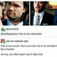 "Memes, Too Much, and Excite: Agent.  Agent  bkWrm523  @nelliespector this is too adorable  not-so-natural-spn  this is too much. he is so cute. he is so excited t  be a hunter  oh my, my little heart can't take this ""Agent"" supernatural spn spnfamily castiel mishacollins cockles destiel deanwinchester samwinchester marksheppard crowley jensenackles jaredpadalecki winchester sabriel twistandshout osricchau superwholock bobbysinger teamfreewill fandom markpellegrino impala casifer alwayskeepfighting akf tumblr robbenedict chuckshurley spncast"