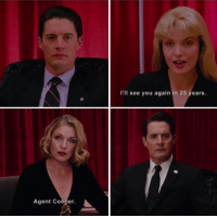 See You Again, Twin Peaks, and 25 Years: Agent Cooper  I'll see you again in 25 years. Twin Peaks