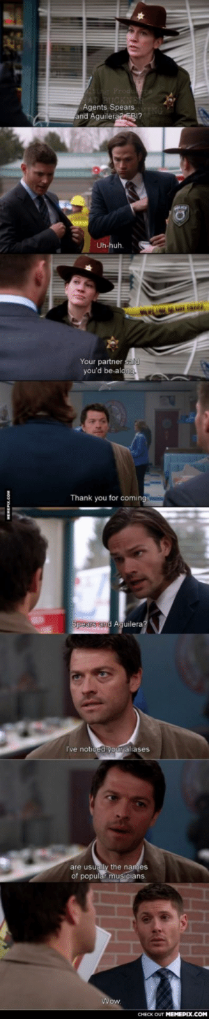 Castiel… You're such an angel.omg-humor.tumblr.com: Agents SpearsVING  and Aguilera? FBI?  ICE  Uh-huh.  Your partner said  you'd be along.  Thank you for coming.  Spears and Aguilera?  I've noticed your aliases  are usually the names  of popular musicians.  Wow.  CHECK OUT MEMEPIX.COM Castiel… You're such an angel.omg-humor.tumblr.com