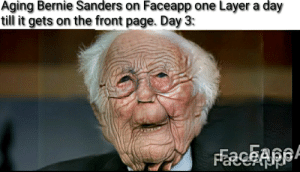 Bernie Sanders, Dank, and Memes: Aging Bernie Sanders on Faceapp one Layer a day  till it gets on the front page. Day 3: Old Ni🅱️🅱️a by Burnsy813 MORE MEMES