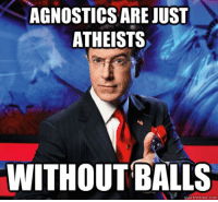 America's most trusted name in agnosticism: AGNOSTICS ARE JUST  ATHEISTS  WITHOUT BALLS  meme com America's most trusted name in agnosticism