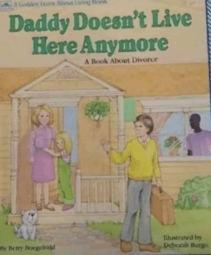 meirl: AGolden feam About g Book  Daddy Doesn't Live  Here Anymore  A Book About Divorce  llustrated by  Deborah Borgo  fly Betry locgehald meirl
