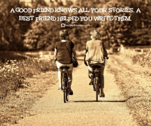 Best Friend, Friends, and Best: AGOOD FRIEND KNOWS ALL YOUR STORIES. A  BEST FRIEND HELPED YOU WRITE THEVM  @sayinglmages.com Top 50 Classical Quotes About Friends & Friendship #sayingimages #quotesaboutfriends #friendshipquotes