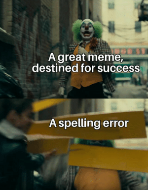 Meme, Dank Memes, and Success: Agreat meme,  destined for success  A spelling error Neber been in hot
