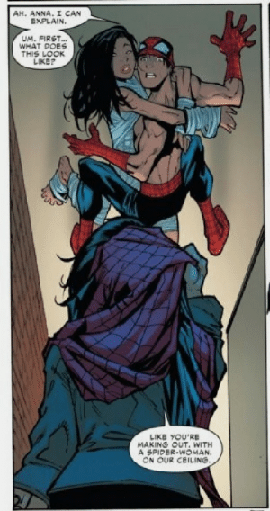 Spider-Man got caught doing it: AH. ANNA. I CAN  EXPLAIN  UM. FIRST  WHAT POES  THIS LOOK  LIKEP  LIKE YOU'RE  MAKING OUT. WITH  A SPIDER WOMAN.  ON OUR CEILING. Spider-Man got caught doing it