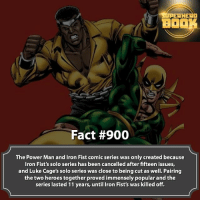 Anime, Facts, and Memes: AH  BOOK  Fact #900  The Power Man and Iron Fist comic series was only created because  Iron Fist's solo series has been cancelled after fifteen issues,  and Luke Cage's solo series was close to being cut as well. Pairing  the two heroes together proved immensely popular and the  series lasted 11 years, until Iron Fist's was killed off. Power Man and Iron Fist Comics - marvel superhero facts marvelfacts supervillain deadpool spiderman marveluniverse anime marvelstudios xmen deadpool avengers comics mcu marvelart marvelcomics teamcap civilwar teamironman ironman avengers guardiansofthegalaxy spiderman captainamerica blackpanther stanlee logan wolverine xmen ===================================