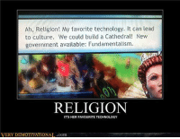 Ah, Religion! My favorite technology. It can lead  to culture. We could build a Cathedral! New  government available: Fundamentalism.  RELIGION  ITS HER FAVOURITE TECHNOLOGY  VERY DEMOTIVATIONAL.com Favorite technology...