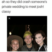 o no -Chelsea: ah so they did crash someone's  private wedding to meet josh!  classy o no -Chelsea