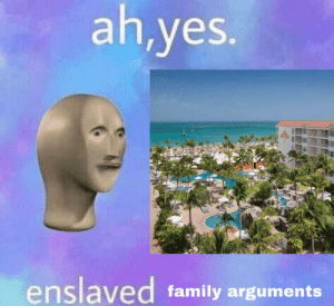 let's go to a family vacation they said, it'd be fun they said: ah,yes.  enslaved family arguments let's go to a family vacation they said, it'd be fun they said