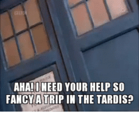 hesjustamadmanwithabox:  Because we all need the Doctor asking if you fancy a trip in the TARDIS on your blog. : AHA!INEED YOUR HELP SO  FANCY A TRIP IN THE TARDIS? hesjustamadmanwithabox:  Because we all need the Doctor asking if you fancy a trip in the TARDIS on your blog.