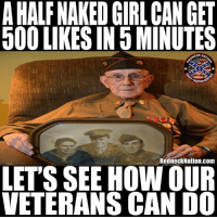 If you ask me out veterans should come first: AHALF NAKED GIRL CAN GET  500 LIKES IN 5 MINUTES  NECK NA  TRADITION  RedneckNation.com  LETS SEE HOW OUR  VETERANS CAN D0 If you ask me out veterans should come first