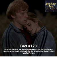 Dumbledore, Memes, and Slytherin: AHartyPotter  Fact #123  In an online chat, J.K. Rowling revealed that the third scent  Hermione can smell coming from the Amortentia (Love Potion)  was Ron's hair. Describe their Hermione and Ron's relationship in one word. - harrypotter harrypotterworld harrypotterfandom harrypotterforever harrypotterandthecursedchild jkrowling dumbledore quidditch snape severussnape hogwarts gryffindor slytherin hufflepuff ravenclaw hagrid dobby ronweasley emmawatson danielradcliffe voldemort tomfelton dracomalfoy siriusblack robinwilliams hagrid