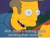 Memes, Excite, and 🤖: Ahh, there's nothing more  exciting than science You've got that right, Seymour!