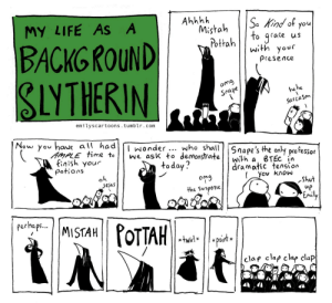 Jesus, Life, and Omg: Ahhhh  Mistah  Pottah  So Kind of you  to grace  with your  MY LIFE AS A  us  BACKGROUND  SLYTHERIN  Presence  omg  Snape  he he  SarcaSm  emilyscartoons.tumblr.com  Now you haue all had  AMPLE time to  finish your  potions  Iwonder  we ask to demonstrate  who shall  Snape's the only pra fessor  with  dramatic tension  You know  BTEC in  today?  oh  Jesus  the Suspense  up  Emily  ferhaps.MISTAH  MISTAH  POTTAH  twirl  paint  clap clap clap clap