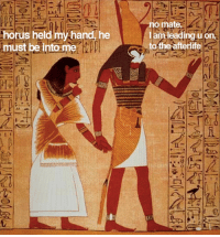 Edgy Egyptian, Lead, and Afterlife: Ahor  held mvhand he  must be into me  no mate  lam leading uori  to the afterlife s a d b o i s 2 0 0 0 B C