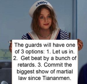 WE GOT THIS!!!! by crayonmp4 MORE MEMES: AHOR  The guards will have one  of 3 options: 1. Let us in.  2. Get beat by a bunch of  retards. 3. Commit the  biggest show of martial  law since Tiananmen WE GOT THIS!!!! by crayonmp4 MORE MEMES