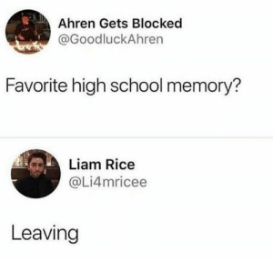 (credit: @li4mricee/twitter): Ahren Gets Blocked  @GoodluckAhren  Favorite high school memory?  Liam Rice  @Li4mricee  Leaving (credit: @li4mricee/twitter)