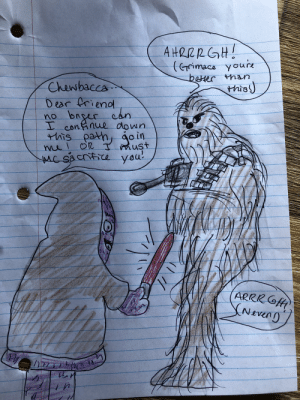 Chewbacca, Can, and Friend: AHRRRGH!  (Grimace youre  Chewbacca  thia  Dear rienad  can  no bngr  I coninue down  Ais  path  mu on Tmust  Mc sacntce you  Join  ARRRGH Losing a friend...