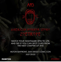 Who's ready for San Diego Comic Con?! Stare deep into the AHS Zoetrope, & see horrors spin to life this week at SDCC FXSDCC AHS7 18+ @ Hilton Bayfront July 20-23! Zoetrope: AHS  AMERICAN HORROR STORY  ZOETROPE  WATCH YOUR NIGHTMARE SPIN TO LIFE,  AND SEE IF YOU CAN SPOT CLUES FROM  THE NEXT CHAPTER OF AHS  HILTON BAYFRONT, SAN DIEGO COMIC CON  JULY 20-23  FXHIBITION  Who's ready for San Diego Comic Con?! Stare deep into the AHS Zoetrope, & see horrors spin to life this week at SDCC FXSDCC AHS7 18+ @ Hilton Bayfront July 20-23! Zoetrope