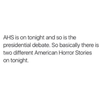 American Horror Story, Memes, and American: AHS is on tonight and so is the  presidential debate. So basically there is  two different American Horror Stories  on tonight. literally the easiest way to register to vote 👉 http://pizzabottle.co/2dz2GCD #voteplz