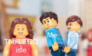 Lego, Walmart, and Normal: Ahything  else at  Walmart  Me  The LEGO  isle Casually walks slower than normal