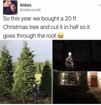 Funny, Christmas Tree, and Glorious: Aidan.  @aidan swalt  So this year we bought a 20 ft  Christmas tree and cut it in half so it  goes through the roof This is GLORIOUS! (Tweet by: AidanSwalt)