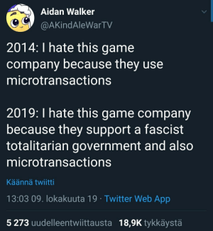 A Fascist: Aidan Walker  @AKindAleWarTV  2014: I hate this game  company because they use  microtransactions  2019: I hate this game company  because they support a fascist  totalitarian government and also  microtransactions  Käännä twiitti  13:03 09. lokakuuta 19 Twitter Web App  5 273 uudelleentwiittausta 18,9K tykkäystä