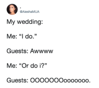 "Dank, Wedding, and 🤖: @AieshaMUA  My wedding:  Me: ""I do.""  Guests: Awwwww  Me: ""Or do i?""  Guests: OOOOOOOooooooO  35 Hmmmm...Let me think about it.  By AieshaMUA 