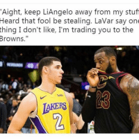 "Sports, Browns, and Stuff: Aight, keep LiAngelo away from my stuff  Heard that fool be stealing. LaVar say on  thing  I don't like, I'm trading you to the  Browns.""  AKERS  2 Last like wins"