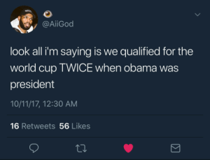 America been taking L's since last November by trickyphillips MORE MEMES: / @AİİGod  look all i'm saying is we qualified for the  world cup TWICE when obama was  president  10/11/17, 12:30 AM  16 Retweets 56 Likes America been taking L's since last November by trickyphillips MORE MEMES