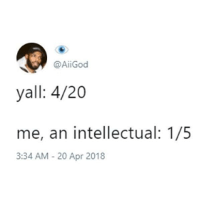 Memes, Happy, and Http: @AİİGod  yall: 4/20  me, an intellectual: 1/5  3:34 AM - 20 Apr 2018 Happy 4/20 everyone! via /r/memes http://bit.ly/2VbEwoy