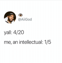 Dank Memes, 4 20, and Jazz: @AİİGod  yall: 4/20  me, an intellectual: 1/5 Everyone enjoy their jazz cabbage @highpeopledoingstuff