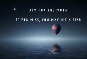 great-quotes:  [Image] Always Aim High!MORE COOL QUOTES!: AIM FOR THE M00N  IF you MISS, you MAy HIT A STAR great-quotes:  [Image] Always Aim High!MORE COOL QUOTES!