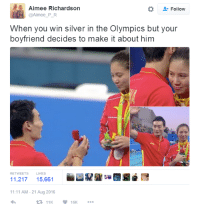 """Dude, God, and Love: Aimee Richardson  @Aimee P R  Follow  When you win silver in the Olympics but your  boyfriend decides to make it about him  RETWEETSLIKES  11,21715,661  at-  31  11:11 AM- 21 Aug 2016  11K16K <p><a class=""""tumblr_blog"""" href=""""http://waterboarding.tumblr.com/post/149376601669"""">waterboarding</a>:</p> <blockquote> <p><a class=""""tumblr_blog"""" href=""""http://rtrixie.tumblr.com/post/149375247799"""">rtrixie</a>:</p> <blockquote> <p><a class=""""tumblr_blog"""" href=""""http://wheel-skellington.tumblr.com/post/149371949772"""">wheel-skellington</a>:</p> <blockquote> <p><a class=""""tumblr_blog"""" href=""""http://cisnowflake.tumblr.com/post/149368476791"""">cisnowflake</a>:</p> <blockquote> <p><a class=""""tumblr_blog"""" href=""""http://mysharona1987.tumblr.com/post/149366571834"""">mysharona1987</a>:</p> <blockquote> <p>Is it wrong I think there's an element of truth in this?</p> <p>Because, no. That woman does not seem particularly happy or over-joyed with him at that moment. God damn, that look in her eyes.</p> <p>Talk about stealing the spotlight, dude.</p> </blockquote> <p><figure class=""""tmblr-full"""" data-orig-height=""""1392"""" data-orig-width=""""2048""""><img src=""""https://78.media.tumblr.com/7104f453092dadd48adb411da3df2253/tumblr_inline_ocd84ar1Fb1tjcli3_540.jpg"""" data-orig-height=""""1392"""" data-orig-width=""""2048""""/></figure><figure class=""""tmblr-full"""" data-orig-height=""""522"""" data-orig-width=""""634""""><img src=""""https://78.media.tumblr.com/97baf5f00821441b2b34e075958a7d3a/tumblr_inline_ocd82tVRHf1tjcli3_540.jpg"""" data-orig-height=""""522"""" data-orig-width=""""634""""/></figure><figure class=""""tmblr-full"""" data-orig-height=""""354"""" data-orig-width=""""630""""><img src=""""https://78.media.tumblr.com/4009e367921c8f5d22037ec1dd96aa45/tumblr_inline_ocd82ye89E1tjcli3_540.jpg"""" data-orig-height=""""354"""" data-orig-width=""""630""""/></figure></p> <p>  Well yeah, it's wrong because you cherry picked a few images where she doesn't look amazingly overjoyed. Seeing as you and everyone else knows absolutely nothing about her, or their relationship maybe we """